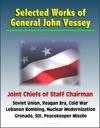 Selected Works Of General John Vessey Joint Chiefs Of Staff Chairman Soviet Union Reagan Era Cold War Lebanon Bombing Nuclear Modernization Grenada SDI Peacekeeper Missile