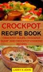 Crockpot Recipe Book Crockpot Soups Crockpot Dump And Crockpot Cooking Recipes