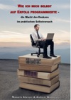 Wie Ich Mich Selbst Auf Erfolg Programmierte - Die Macht Des Denkens Im Praktischen Selbstversuch