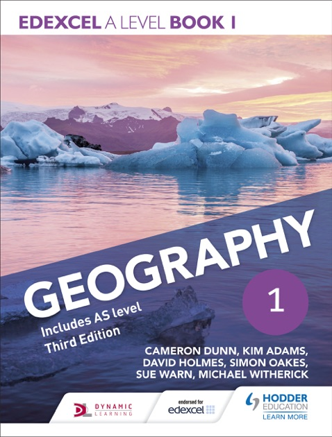 Edexcel A level Geography Book 1 Third Edition by Cameron Dunn, Kim Adams,  David Holmes, Simon Oakes, Michael Witherick & Sue Warn on Apple Books