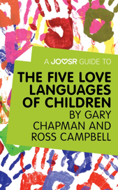 A Joosr Guide to... The Five Love Languages of Children by Gary Chapman and Ross Campbell book