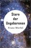 Stern der Ungeborenen - Franz Werfel & J. Schulze