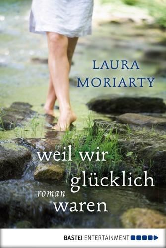Laura Moriarty - Weil wir glücklich waren