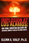 Implosion At Los Alamos How Crime Corruption And Cover-ups Jeopardize Americas Nuclear Weapons Secrets