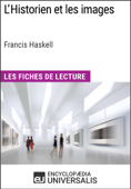 L'Historien et les images de Francis Haskell (Les Fiches de Lecture d'Universalis)