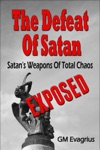 The Defeat Of Satan Satans Weapons Of Total ChaosExposed
