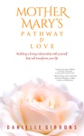 Mother Marys Pathway To Love