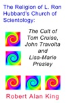 The Religion Of L Ron Hubbards Church Of Scientology The Cult Of Tom Cruise John Travolta And Lisa-Marie Presley