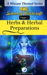 Herbs And Herbal Preparations Year 2 A Wiccan Themed Series