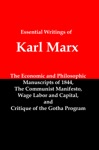 The Essential Writings Of Karl Marx Economic And Philosophic Manuscripts The Communist Manifesto Wage Labor And Capital And Critique Of The Gotha Program