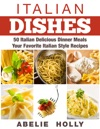Italian Dishes 50 Italian Delicious Dinner Meals Your Favorite Italian Style Recipes
