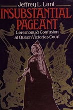 Insubstantial Pageant.: Ceremony & Confusion At Queen Victoria's Court