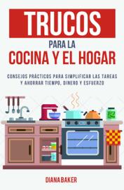 Trucos para la cocina y el hogar: Consejos prácticos para simplificar las tareas y ahorrar tiempo, dinero y esfuerzo book