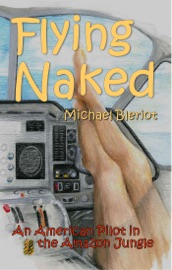 FLYING NAKED:  AN AMERICAN PILOT IN THE AMAZON JUNGLE