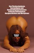 Von Pferdeschwänzen, Spermalippen und Vergewaltigungsfantasien: Erotische Bekenntnisse, Kurzgeschichten und Wortpornos
