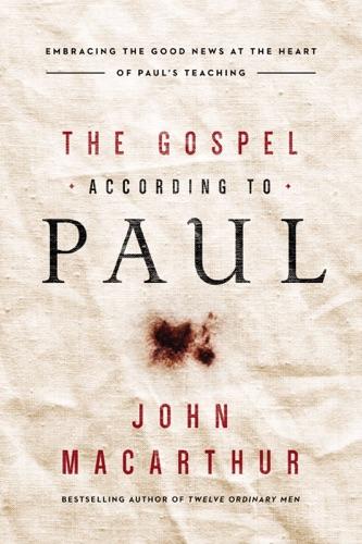 John F. MacArthur - The Gospel According to Paul