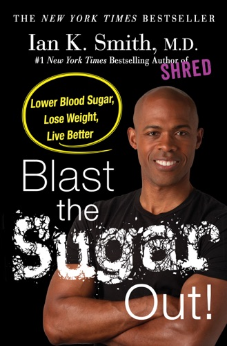 Ian K. Smith, M.D. - Blast the Sugar Out!
