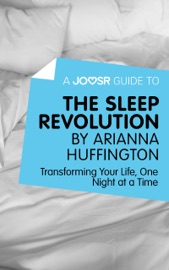 A Joosr Guide To The Sleep Revolution By Arianna Huffington