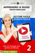 Apprendre le russe - Texte parallèle : Écoute facile - Lecture facile : Audio + eBook N° 2