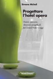 Progettare L Hotel Opera Visioni Percorsi Direzioni Progettuali Dal Grand Hotel A Oggi