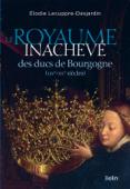 Le royaume inachevé des ducs de Bourgogne (XIVe-XVe siècles) Book Cover