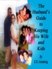 The Husband's Guide To Keeping His Wife And Kids