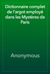 Dictionnaire Complet De Largot Employ Dans Les Mystres De Paris