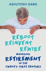 Reboot Reinvent Rewire Managing Retirement In The Twenty First Century