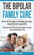 The Bipolar Family Cure: How to End the Arguing, Overspending, Lying, Anger, Manipulation and Irresponsibility.