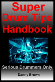 Super Drum Tips Handbook: For Drummers Who Are Serious About Music, Drums & Percussion book