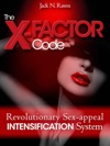 The X-Factor Code Revolutionary Sex Appeal Intensification System