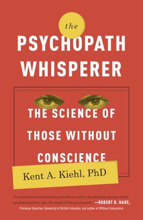 The Psychopath Whisperer - Kent A. Kiehl, PhD
