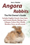Angora Rabbits The Pet Owners Guide Includes English French Giant Satin And German Breeds Buying Care Lifespan Colors Diet Health Breeders Facts Are All Covered