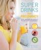 Super Drinks For Pregnancy