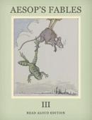 Aesop's Fables III - Read Aloud Edition