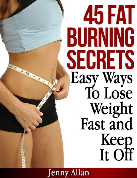 45 Fat Burning Secrets: Easy Ways To Lose Weight Fast and Keep It Off - Jenny Allan book cover