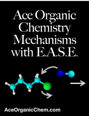 Ace Organic Chemistry Mechanisms with E.A.S.E.