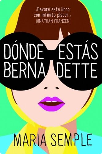 Maria Semple - Dónde estás, Bernadette