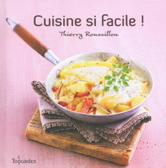Cuisine si facile - Thierry Roussillon