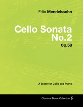 Felix Mendelssohn - Cello Sonata No.2 - Op.58 - A Score for Cello and Piano