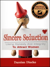SINCERE SEDUCTION - USING HONESTY & INTEGRITY TO ATTRACT WOMEN (STEP-BY-STEP INSTRUCTIONS ON HOW TO ATTRACT A GIRL)