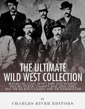 The Ultimate Wild West Collection: Buffalo Bill Cody, Wyatt Earp, Doc Holliday, Wild Bill Hickok, Calamity Jane, Jesse James, Billy the Kid, Butch Cassidy and the Sundance Kid