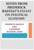 Notes from Frederick Bastiat's Essays on Political Economy
