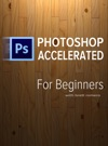 Photoshop Accelerated For Beginners