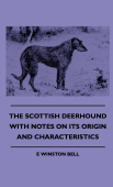 The Scottish Deerhound With Notes On Its Origin And Characteristics Book Cover