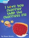 I Love You Cherrier Than The Cherriest Pie