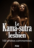 Le Kama-sutra lesbien - 100 photos commentées