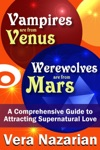 Vampires Are From Venus Werewolves Are From Mars A Comprehensive Guide To Attracting Supernatural Love