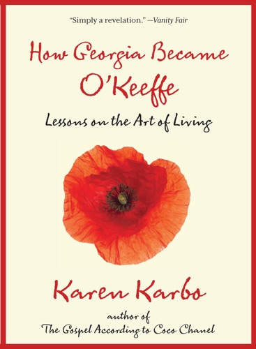 Karen Karbo - How Georgia Became O'Keeffe