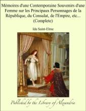 Mémoires D'une Contemporaine Souvenirs D'une Femme Sur Les Principaux Personnages De La République, Du Consulat, De L'Empire, Etc... (Complete)